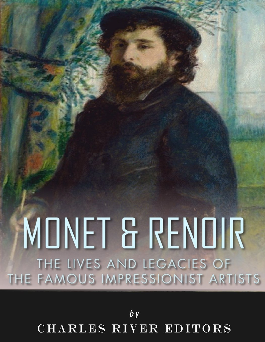 Read Online Monet & Renoir: The Lives and Legacies of the Famous Impressionist Artists ebook