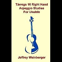 Tarrega 16 Right Hand Arpeggio Studies For Ukulele