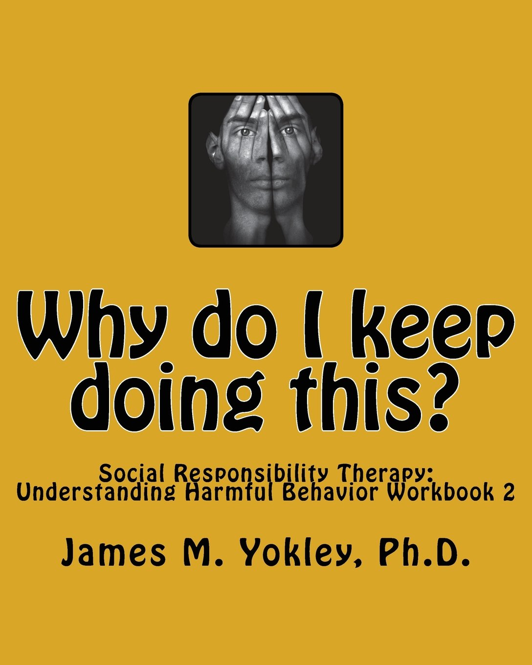 Workbooks therapy workbooks : Why do I keep doing this?: Social Responsibility Therapy ...