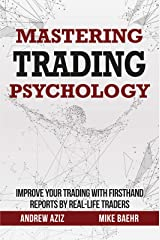 Mastering Trading Psychology : Improve Your Trading with Firsthand Reports by Real-Life Traders Kindle Edition