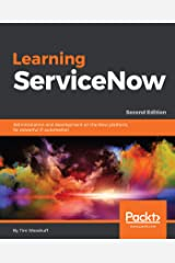 Learning ServiceNow: Administration and development on the Now platform, for powerful IT automation, 2nd Edition Kindle Edition