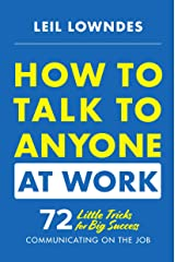 How to Talk to Anyone at Work: 72 Little Tricks for Big Success Communicating on the Job Kindle Edition