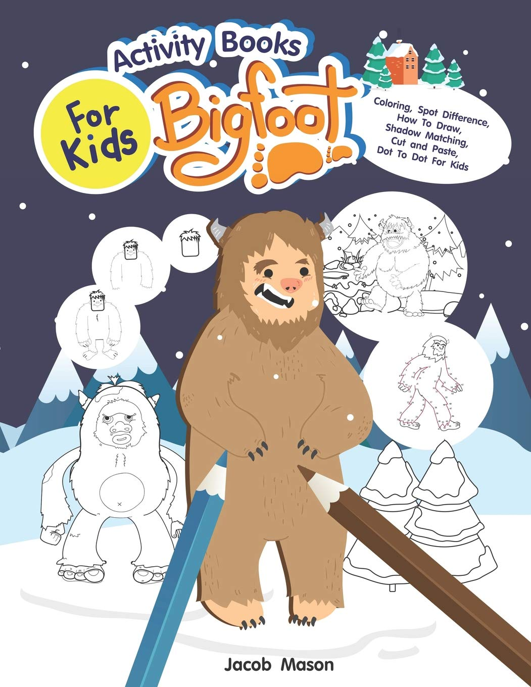 Activity Books For Kids Bigfoot Coloring Spot Difference How To Draw Shadow Matching Cut And Paste Dot To Dot For Kids Kids Activity Books Ages 4 8 8 12 Mason Jacob 9781728654126 Amazon Com Books