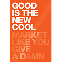 Good Is The New Cool: Market Like You Give A Damn (English Edition)