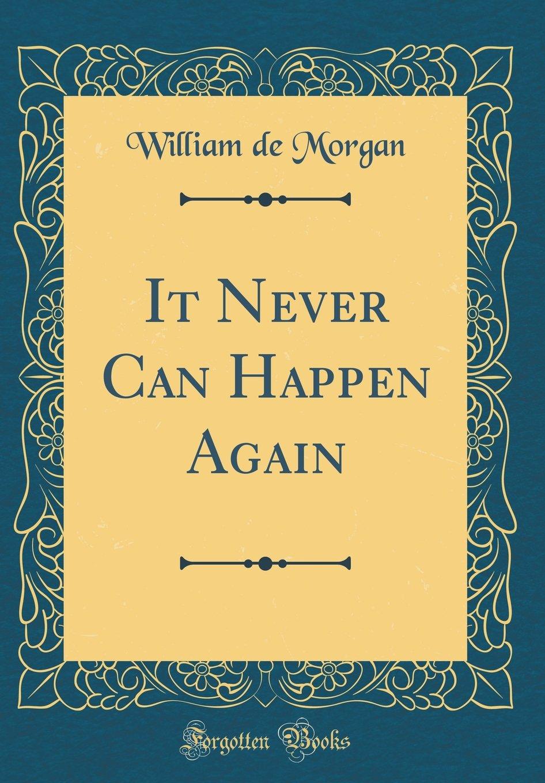 Download It Never Can Happen Again (Classic Reprint) PDF