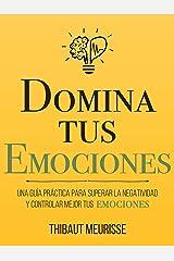 Domina Tus Emociones: Una guía práctica para superar la negatividad y controlar mejor tus emociones (Colección Domina Tu(s)... nº 1) (Spanish Edition) Kindle Edition