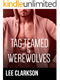 Tag Teamed By Werewolves [mmm gay werewolf erotic ménage] (The Tag Teamed Series Book 3)