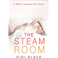 The Steam Room: A Short Explicit Lesbian Erotica Sex Story (Short Lesbian Sex Stories Book 1)