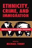 Crime and Justice, Volume 21: Comparative and Cross-National Perspectives on Ethnicity, Crime, and Immigration (Crime and Justice: A Review of Research)