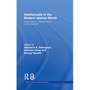 Intellectuals in the Modern Islamic World: Transmission, Transformation and Communication (New Horizons in Islamic…