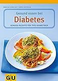 Gesund essen bei Diabetes. Genuss-Rezepte für Typ 2-Diabetiker