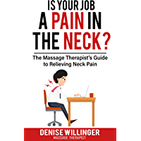 IS YOUR JOB A PAIN IN THE NECK?: The Massage Therapist's Guide to Relieving Neck Pain