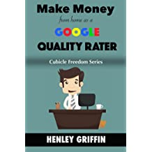 Make Money From Home As A Google Rater (Cubicle Freedom Series)