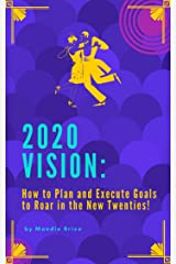 2020 Vision: How to Plan and Execute Goals to Roar in the New Twenties! Kindle Edition