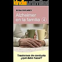 Alzheimer en la familia 4: Trastornos de Conducta ¿Qué debo hacer?