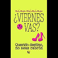 ¿Viernes o te vas?: Querido destino, no seas cabrón (Spanish Edition)