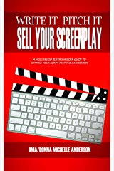 Write It, Pitch It, Sell Your Screenplay: A Hollywood Buyer's Insider Guide to Getting Your Script Past the Gatekeepers Kindle Edition