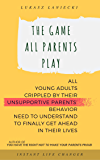 The Game All Parents Play: All Young Adults Crippled By Their Unsupportive Parents' Behavior Need To Understand To Finally Get Ahead In Their Lives