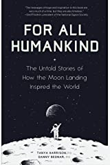 For All Humankind: The Untold Stories of How the Moon Landing Inspired the World (For Fans of Lost Moon, Apollo, Moon Shot, or Landing Eagle) Kindle Edition