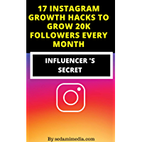 17 INSTAGRAM GROWTH HACKS TO GROW 20 K FOLLOWERS EVERY MONTH--2019 UPDATED (English Edition)