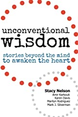 Unconventional Wisdom: Stories Beyond The Mind To Awaken The Heart Kindle Edition