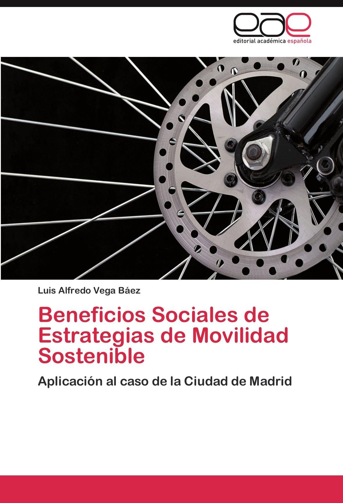 Beneficios Sociales de Estrategias de Movilidad Sostenible: Aplicación al caso de la Ciudad de Madrid: Amazon.es: Vega Báez, Luis Alfredo: Libros