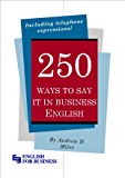 250 Ways to Say It in Business English