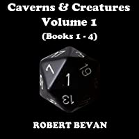 Caverns and Creatures: Volume I (Books 1-4)