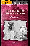 REENCUENTRO CON MI IDENTIDAD: Reencontrar la identidad perdida para reparar lo irreparable. Una novela.