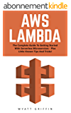 AWS Lambda: The Complete Guide To Getting Started With Serverless Microservices - Plus Little-Known Tips And Tricks! (AWS Lambda, AWS Lambda For Beginners, Serverless Microservices) (English Edition)