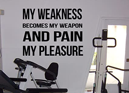 Self motivation quotes my weakness my pain my pleasure vinyl decal