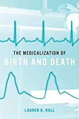 The Medicalization of Birth and Death Kindle Edition
