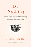 Do Nothing: How to Break Away from Overworking, Overdoing, and Underliving