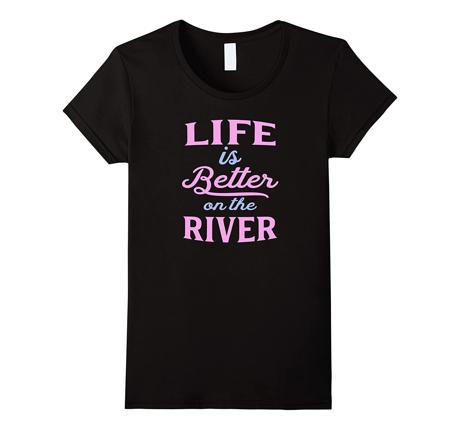 Womens Life Is Better On The River Shirt-Art