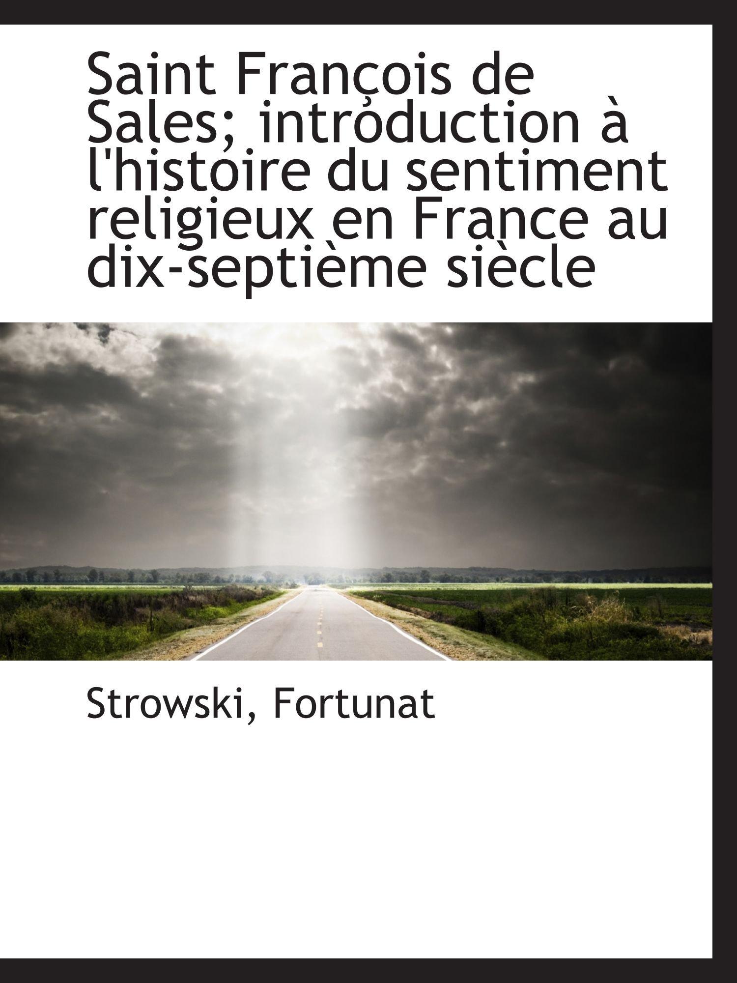 Download Saint François de Sales; introduction à l'histoire du sentiment religieux en France au dix-septième (French Edition) pdf