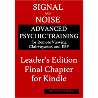 Signal and Noise Leader's Edition Final Chapter for Kindle: Advanced Psychic Training for Remote Viewing, Clairvoyance…