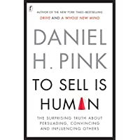 To Sell Is Human: The Surprising Truth About Persuading, Convincing Andinfluencing Others