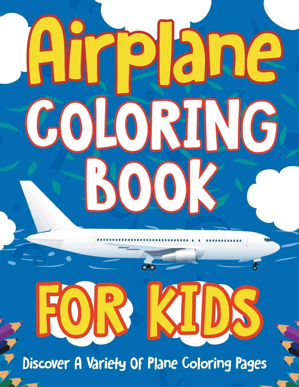 Airplane Coloring Book For Kids Discover A Variety Of Plane Coloring Pages Illustrations Bold 9781071701157 Amazon Com Books