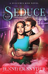 Seduce (A Succubus Kiss Novel) (Volume 1)