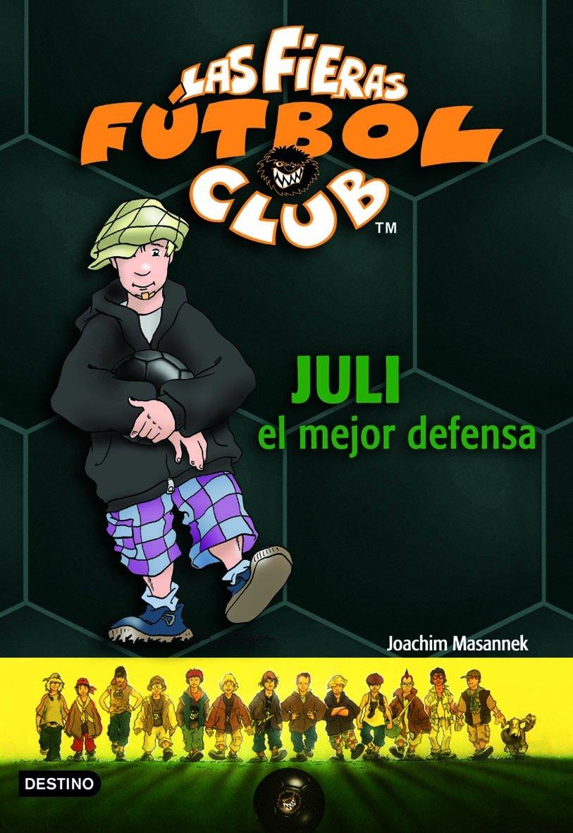 Juli, el mejor defensa: Las Fieras del Fútbol Club 4 Las Fieras Futbol Club: Amazon.es: Masannek, Joachim: Libros