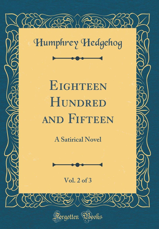 Eighteen Hundred and Fifteen, Vol. 2 of 3: A Satirical Novel (Classic Reprint) pdf epub