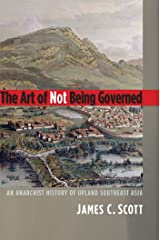 The Art of Not Being Governed: An Anarchist History of Upland Southeast Asia (Yale Agrarian Studies Series) Kindle Edition