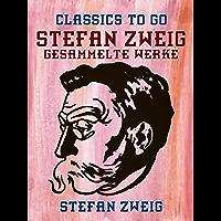 Stefan Zweig - Gesammelte Werke (Classics To Go) (German Edition)