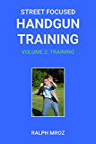 Street Focused Handgun Training, Volume 2 - Training