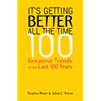 It's Getting Better All the Time: 100 Greatest Trends of the Last 100 years: 100 Greatest Trends of the 20th Century