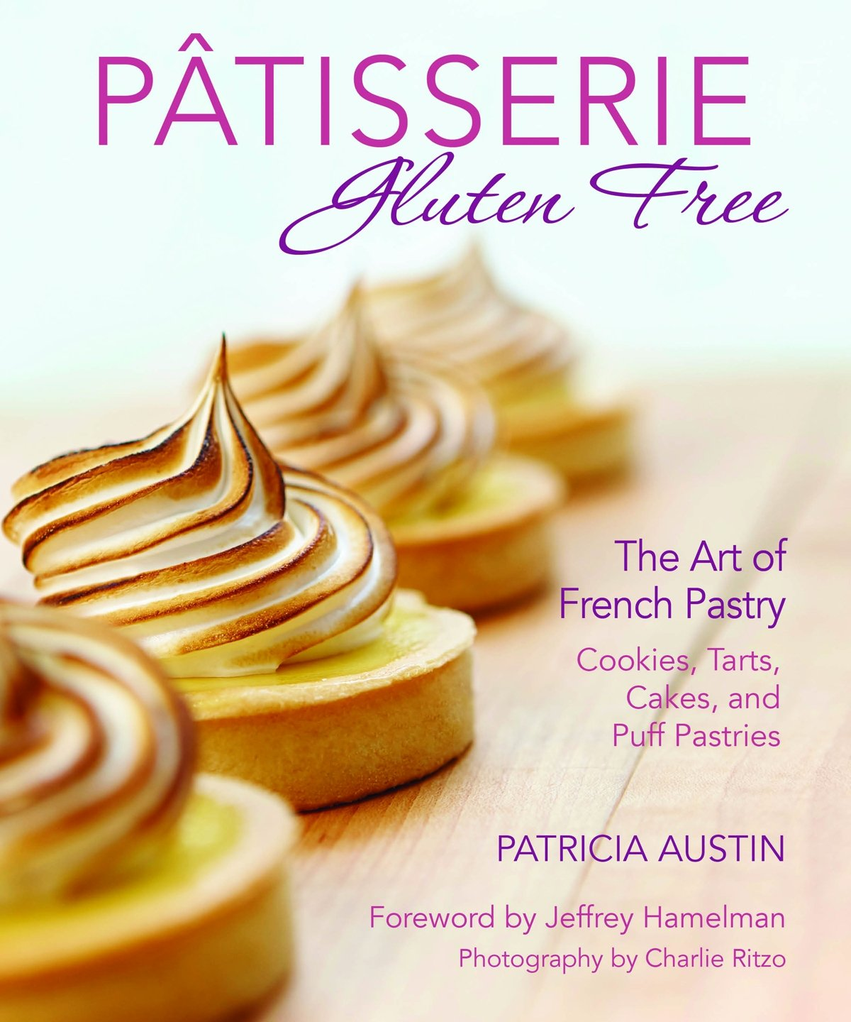 Ptisserie Gluten Free: The Art of French Pastry: Cookies, Tarts ...