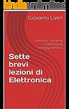 Sette brevi lezioni di Elettronica: Elettroni, corrente elettrica ed energia elettrica