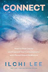 Connect: How to Find Clarity and Expand Your Consciousness with Pineal Gland Meditation Paperback