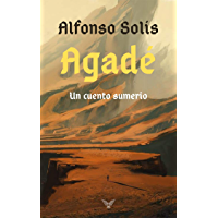 Agadé: Un cuento sumerio (Spanish Edition)