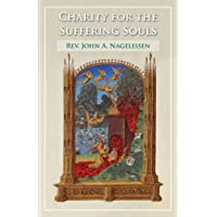 Charity for the Suffering Souls: An Explanation of the Catholic Doctrine of Purgatory